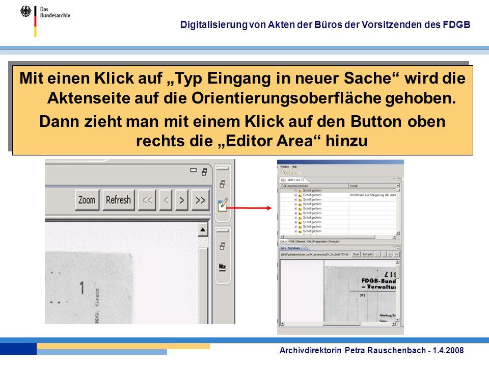 Archivdirektorin Petra Rauschenbach - 1.4.2008 Digitalisierung von Akten der Büros der Vorsitzenden des FDGB Mit einen Klick auf Typ Eingang in neuer Sache wird die Aktenseite auf die Orientierungsoberfläche gehoben.