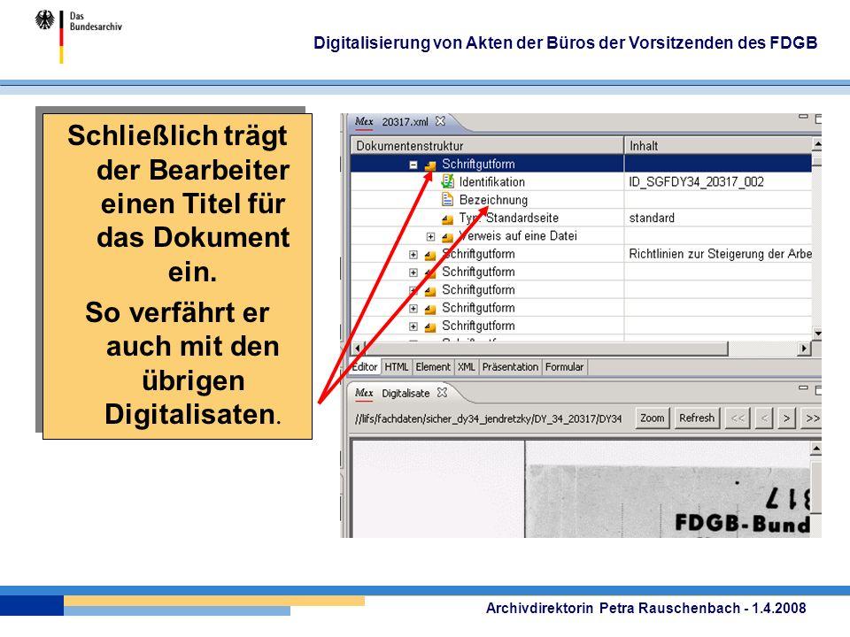Archivdirektorin Petra Rauschenbach - 1.4.2008 Digitalisierung von Akten der Büros der Vorsitzenden des FDGB Schließlich trägt der Bearbeiter einen Titel für das Dokument ein.