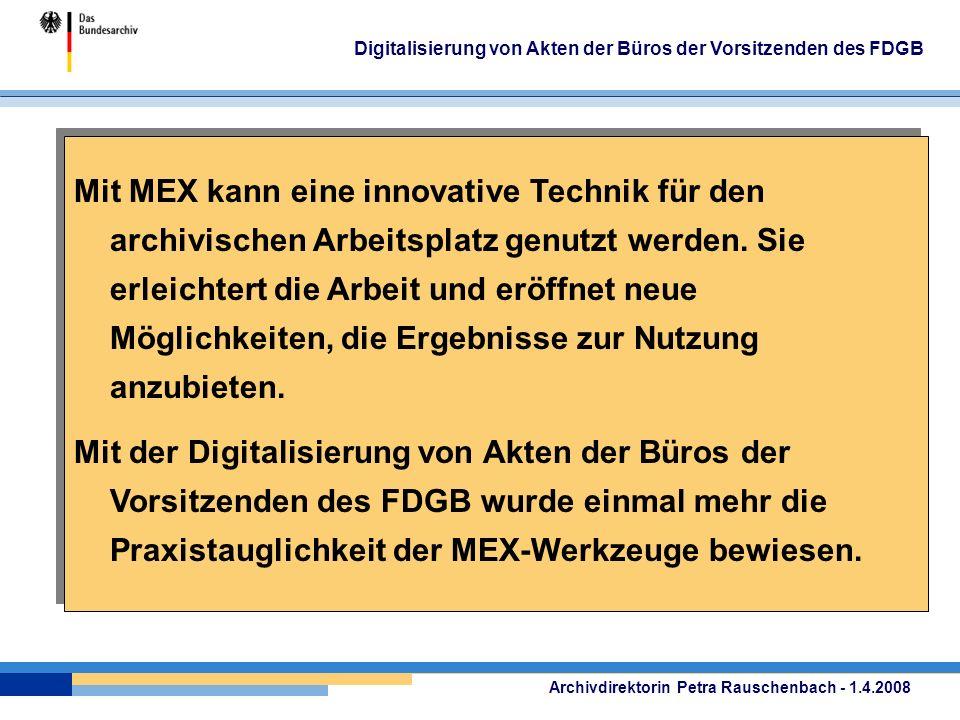 Archivdirektorin Petra Rauschenbach - 1.4.2008 Digitalisierung von Akten der Büros der Vorsitzenden des FDGB Mit MEX kann eine innovative Technik für den archivischen Arbeitsplatz genutzt werden.