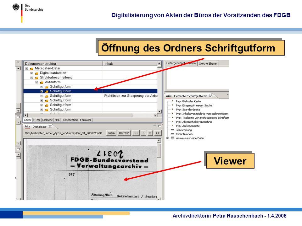 Archivdirektorin Petra Rauschenbach - 1.4.2008 Digitalisierung von Akten der Büros der Vorsitzenden des FDGB Öffnung des Ordners Schriftgutform Viewer