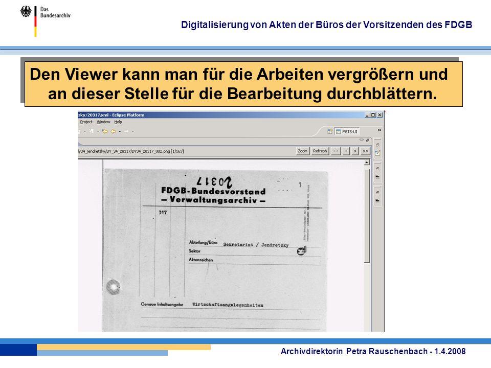 Archivdirektorin Petra Rauschenbach - 1.4.2008 Digitalisierung von Akten der Büros der Vorsitzenden des FDGB Den Viewer kann man für die Arbeiten vergrößern und an dieser Stelle für die Bearbeitung durchblättern.
