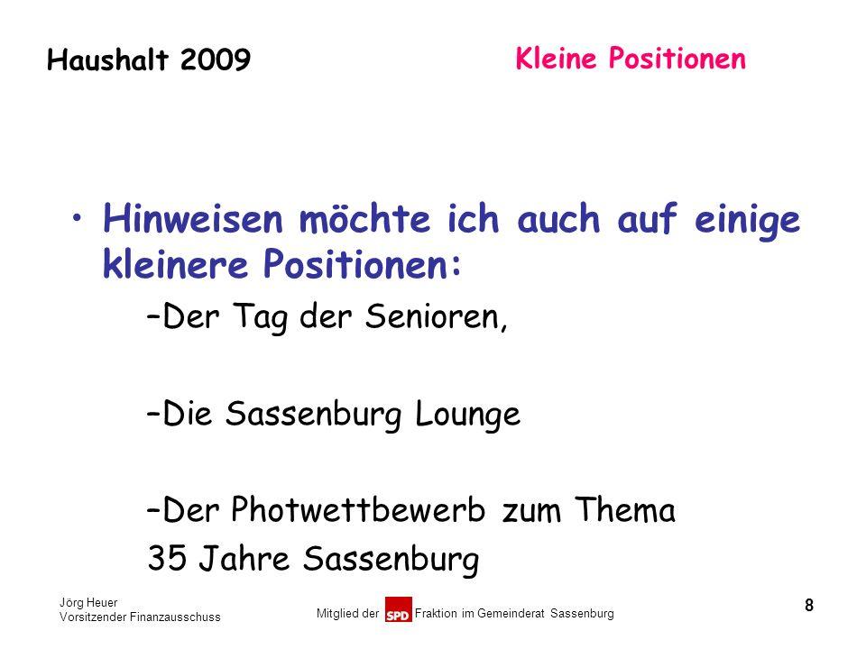 Jörg Heuer Vorsitzender Finanzausschuss Mitglied der Fraktion im Gemeinderat Sassenburg Haushalt 2009 Kleine Positionen Hinweisen möchte ich auch auf
