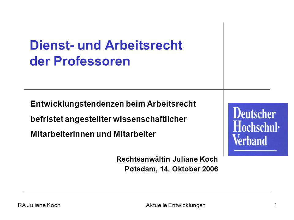 RA Juliane Koch Aktuelle Entwicklungen1 Dienst- und Arbeitsrecht der Professoren Entwicklungstendenzen beim Arbeitsrecht befristet angestellter wissen