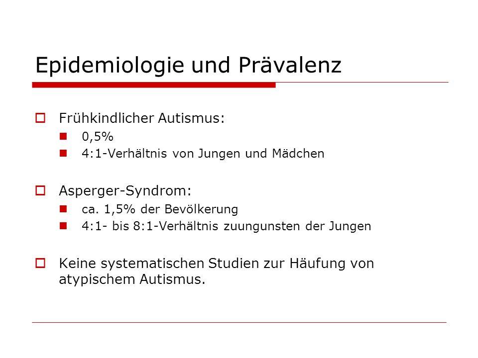 Epidemiologie und Prävalenz Frühkindlicher Autismus: 0,5% 4:1-Verhältnis von Jungen und Mädchen Asperger-Syndrom: ca. 1,5% der Bevölkerung 4:1- bis 8: