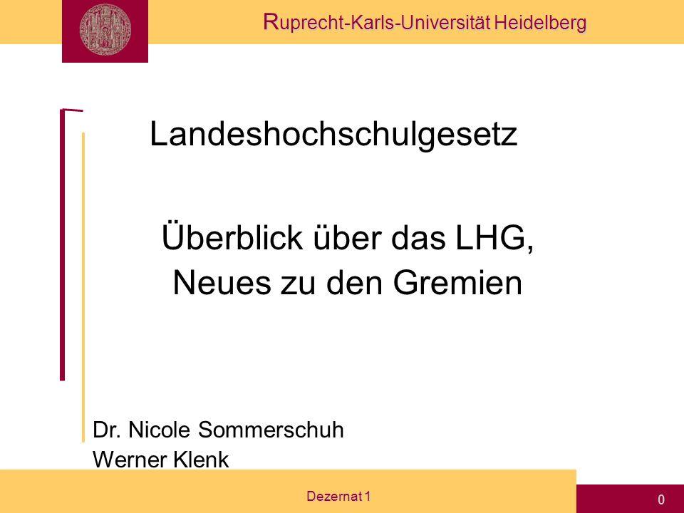 R uprecht-Karls-Universität Heidelberg Dezernat 1 0 Landeshochschulgesetz Überblick über das LHG, Neues zu den Gremien Dr.