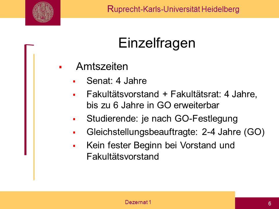 R uprecht-Karls-Universität Heidelberg Dezernat 1 6 Einzelfragen Amtszeiten Senat: 4 Jahre Fakultätsvorstand + Fakultätsrat: 4 Jahre, bis zu 6 Jahre in GO erweiterbar Studierende: je nach GO-Festlegung Gleichstellungsbeauftragte: 2-4 Jahre (GO) Kein fester Beginn bei Vorstand und Fakultätsvorstand