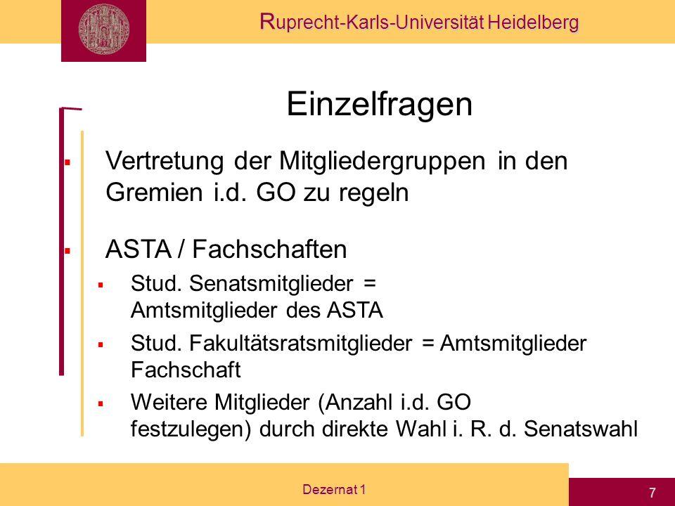 R uprecht-Karls-Universität Heidelberg Dezernat 1 6 Einzelfragen Amtszeiten Senat: 4 Jahre Fakultätsvorstand + Fakultätsrat: 4 Jahre, bis zu 6 Jahre i