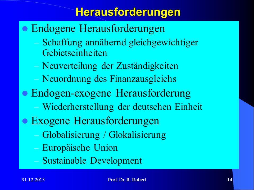 31.12.2013Prof. Dr. R. Robert14Herausforderungen Endogene Herausforderungen – Schaffung annähernd gleichgewichtiger Gebietseinheiten – Neuverteilung d