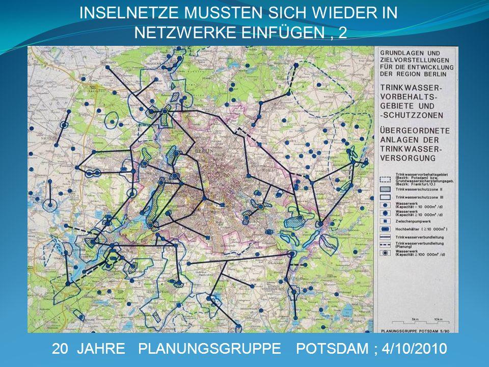20 JAHRE PLANUNGSGRUPPE POTSDAM ; 4/10/2010 INSELNETZE MUSSTEN SICH WIEDER IN NETZWERKE EINFÜGEN, 2