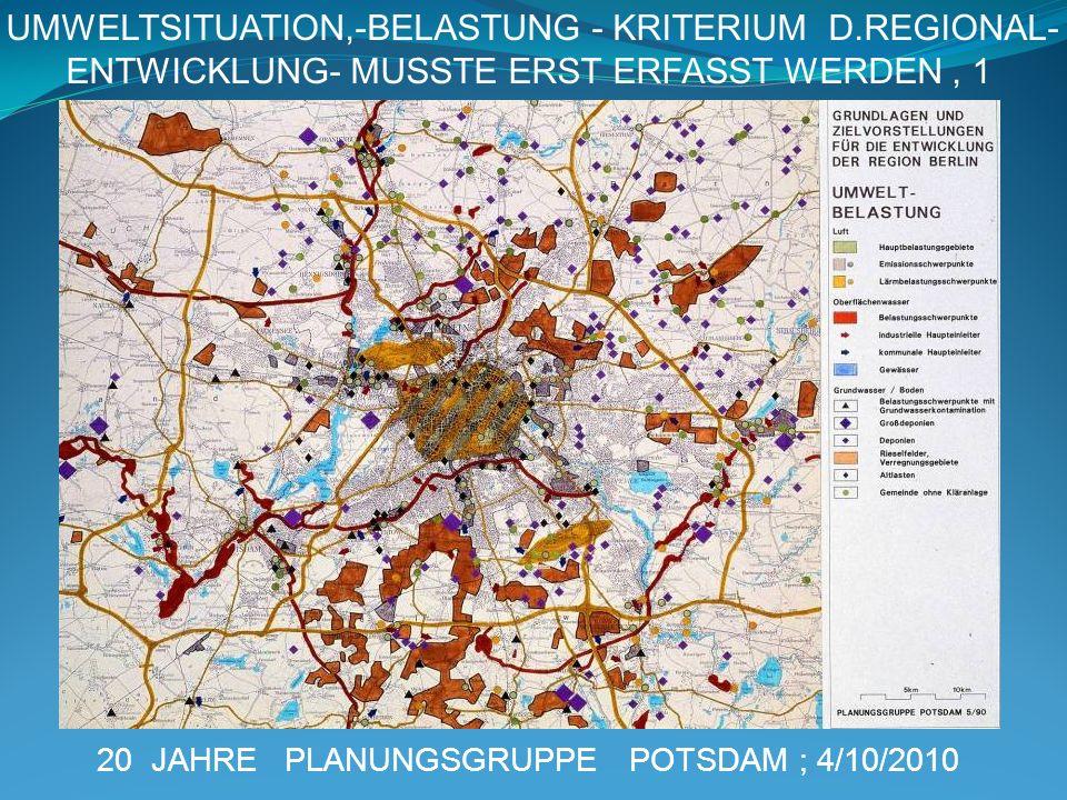20 JAHRE PLANUNGSGRUPPE POTSDAM ; 4/10/2010 UMWELTSITUATION,-BELASTUNG - KRITERIUM D.REGIONAL- ENTWICKLUNG- MUSSTE ERST ERFASST WERDEN, 1