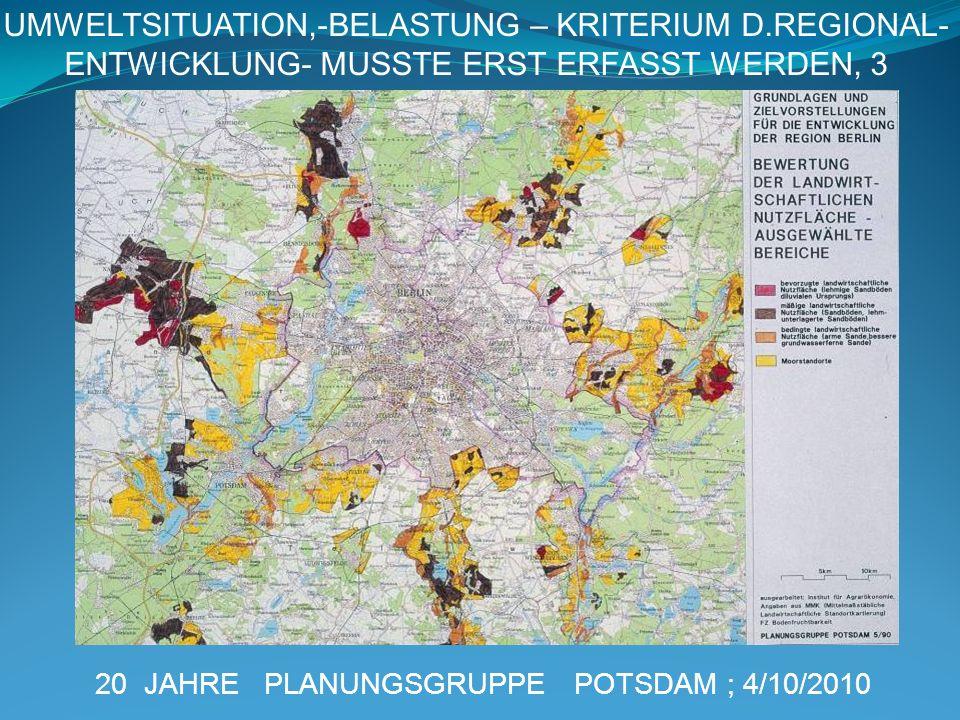 20 JAHRE PLANUNGSGRUPPE POTSDAM ; 4/10/2010 UMWELTSITUATION,-BELASTUNG – KRITERIUM D.REGIONAL- ENTWICKLUNG- MUSSTE ERST ERFASST WERDEN, 3