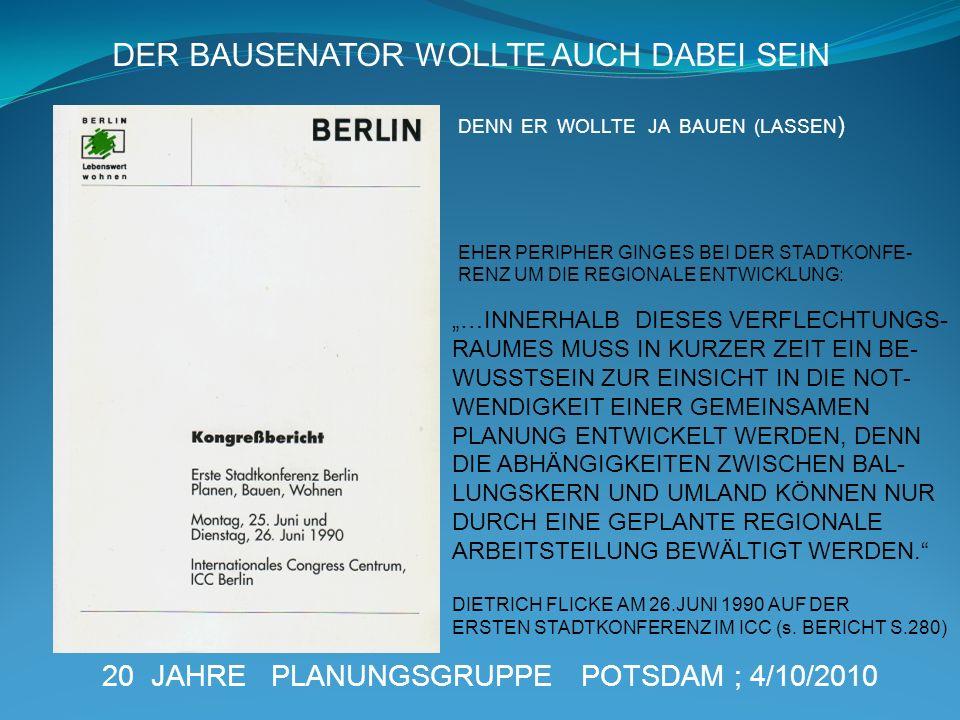 20 JAHRE PLANUNGSGRUPPE POTSDAM ; 4/10/2010 DER BAUSENATOR WOLLTE AUCH DABEI SEIN …INNERHALB DIESES VERFLECHTUNGS- RAUMES MUSS IN KURZER ZEIT EIN BE-