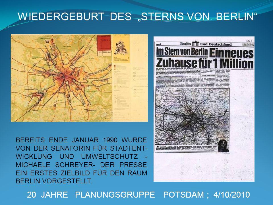 20 JAHRE PLANUNGSGRUPPE POTSDAM ; 4/10/2010 WIEDERGEBURT DES STERNS VON BERLIN BEREITS ENDE JANUAR 1990 WURDE VON DER SENATORIN FÜR STADTENT- WICKLUNG