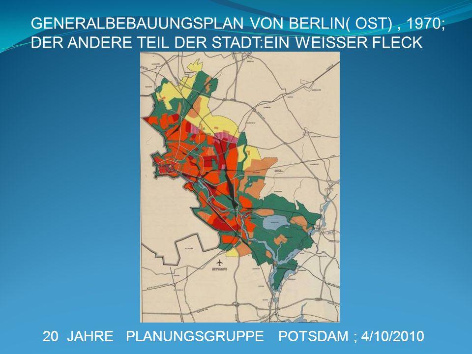 20 JAHRE PLANUNGSGRUPPE POTSDAM ; 4/10/2010 GENERALBEBAUUNGSPLAN VON BERLIN( OST), 1970; DER ANDERE TEIL DER STADT:EIN WEISSER FLECK