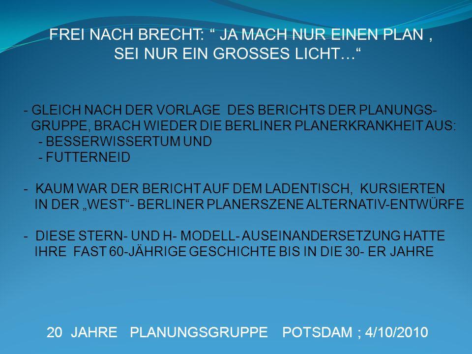 20 JAHRE PLANUNGSGRUPPE POTSDAM ; 4/10/2010 - GLEICH NACH DER VORLAGE DES BERICHTS DER PLANUNGS- GRUPPE, BRACH WIEDER DIE BERLINER PLANERKRANKHEIT AUS