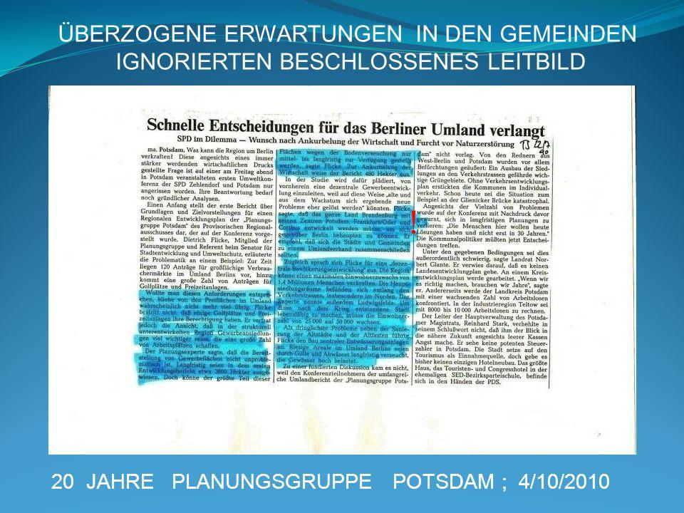 20 JAHRE PLANUNGSGRUPPE POTSDAM ; 4/10/2010 ÜBERZOGENE ERWARTUNGEN IN DEN GEMEINDEN IGNORIERTEN BESCHLOSSENES LEITBILD !
