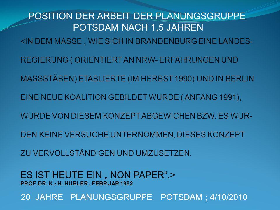 20 JAHRE PLANUNGSGRUPPE POTSDAM ; 4/10/2010 <IN DEM MASSE, WIE SICH IN BRANDENBURG EINE LANDES- REGIERUNG ( ORIENTIERT AN NRW- ERFAHRUNGEN UND MASSSTÄ