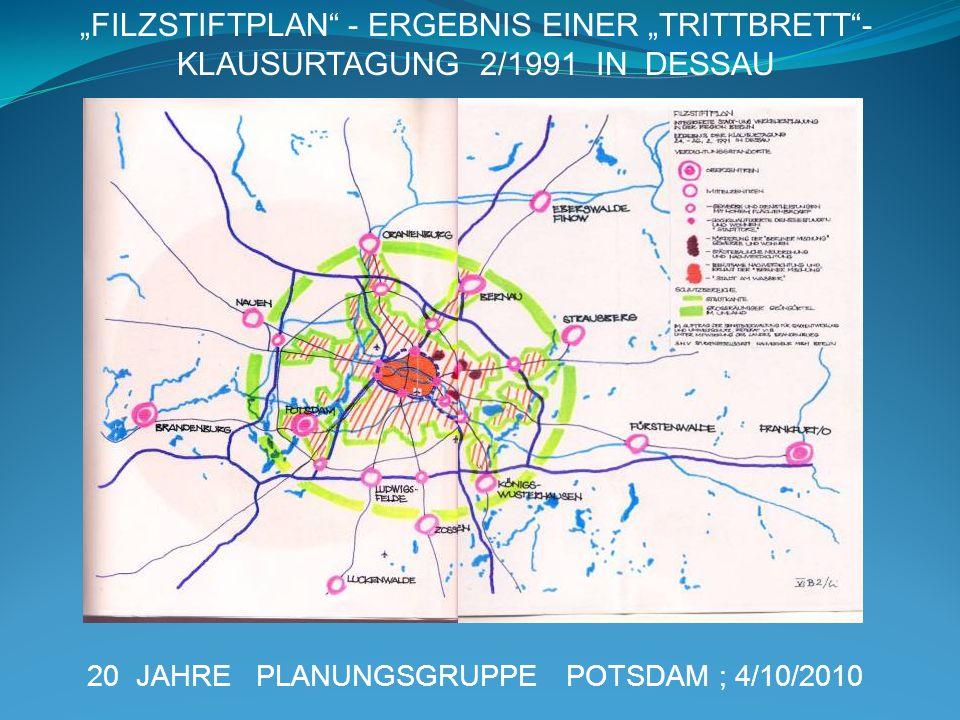 20 JAHRE PLANUNGSGRUPPE POTSDAM ; 4/10/2010 FILZSTIFTPLAN - ERGEBNIS EINER TRITTBRETT- KLAUSURTAGUNG 2/1991 IN DESSAU