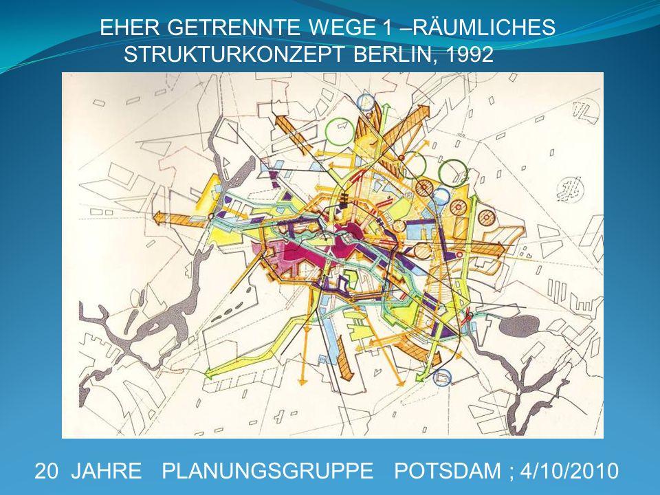 20 JAHRE PLANUNGSGRUPPE POTSDAM ; 4/10/2010 EHER GETRENNTE WEGE 1 –RÄUMLICHES STRUKTURKONZEPT BERLIN, 1992