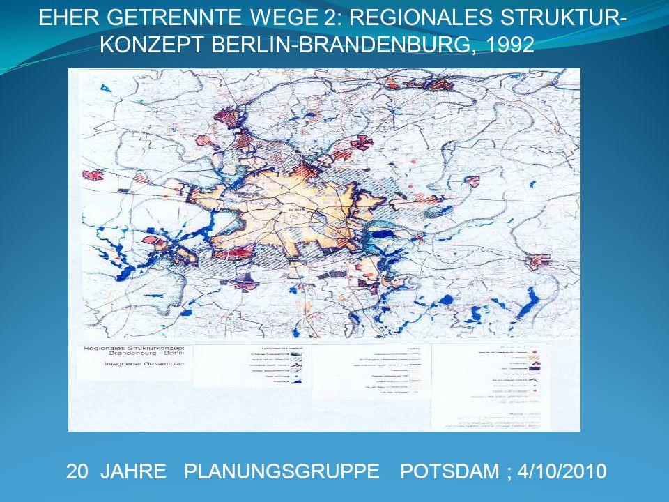 20 JAHRE PLANUNGSGRUPPE POTSDAM ; 4/10/2010 EHER GETRENNTE WEGE 2: REGIONALES STRUKTUR- KONZEPT BERLIN-BRANDENBURG, 1992