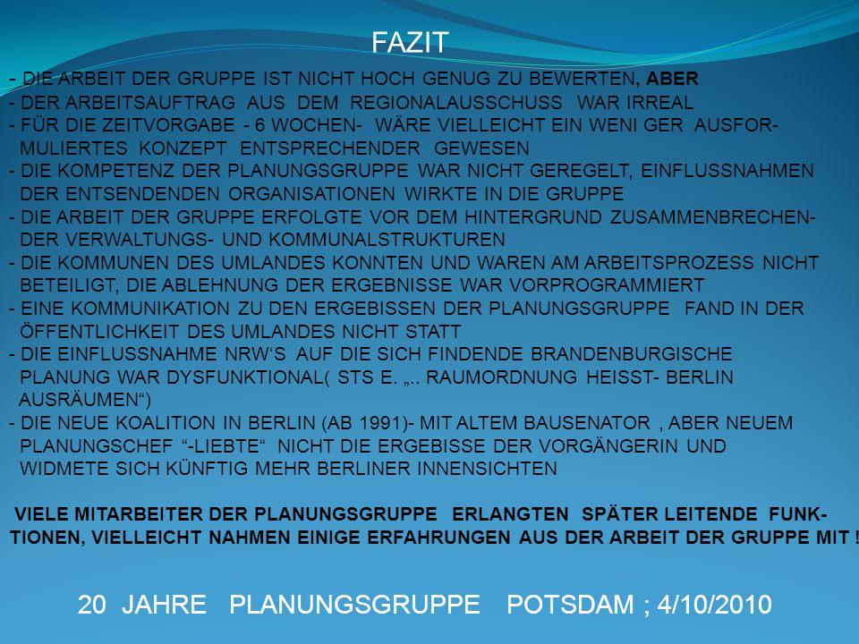 20 JAHRE PLANUNGSGRUPPE POTSDAM ; 4/10/2010 - DIE ARBEIT DER GRUPPE IST NICHT HOCH GENUG ZU BEWERTEN, ABER - DER ARBEITSAUFTRAG AUS DEM REGIONALAUSSCH