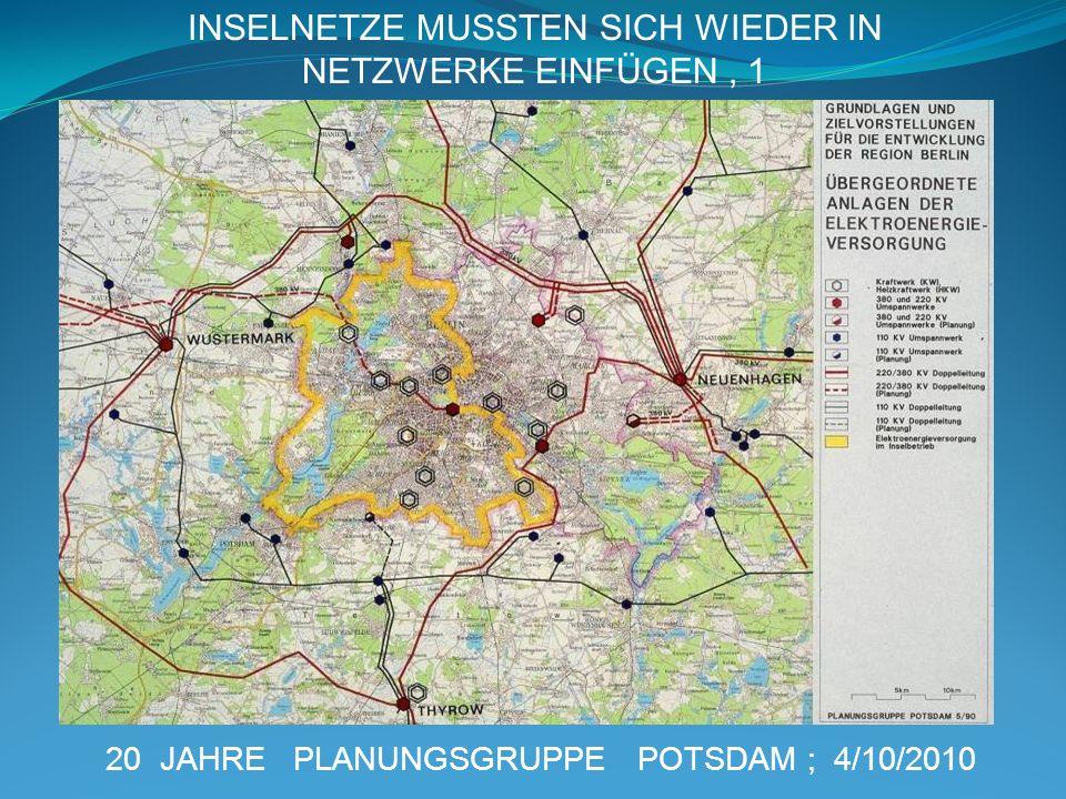 20 JAHRE PLANUNGSGRUPPE POTSDAM ; 4/10/2010 INSELNETZE MUSSTEN SICH WIEDER IN NETZWERKE EINFÜGEN, 1