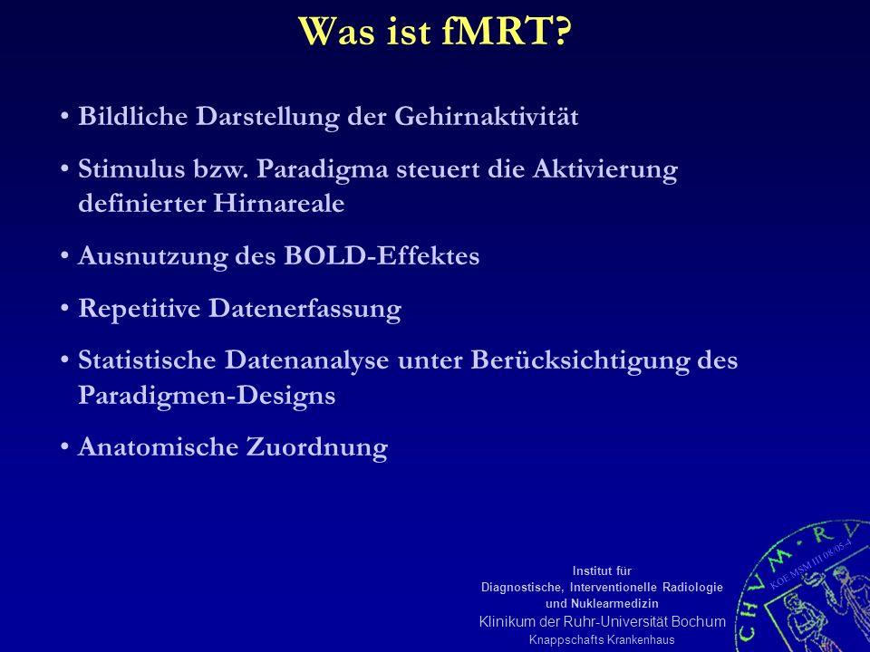 KOE MSM III 08/05-5 Institut für Diagnostische, Interventionelle Radiologie und Nuklearmedizin Klinikum der Ruhr-Universität Bochum Knappschafts Krankenhaus Nervenzelle venös arteriell OxyhämoglobinDesoxyhämoglobin ATP ADP Energie CBV und CBF lokale Steigerung um ca.