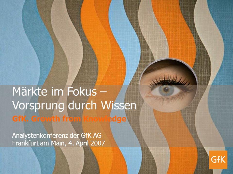 Analystenkonferenz der GfK AG am 4. April 2007 Märkte im Fokus – Vorsprung durch Wissen GfK. Growth from Knowledge Analystenkonferenz der GfK AG Frank