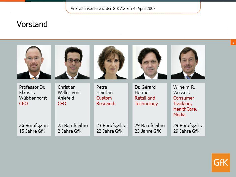 Analystenkonferenz der GfK AG am 4. April 2007 2 Vorstand Professor Dr. Klaus L. Wübbenhorst CEO 26 Berufsjahre 15 Jahre GfK Christian Weller von Ahle