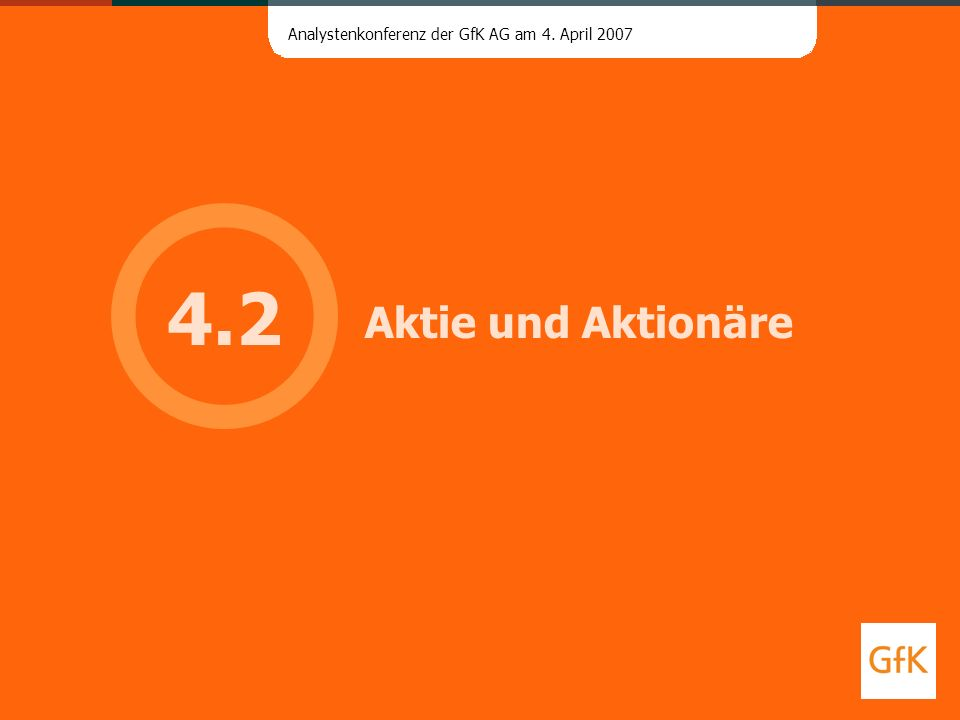 Analystenkonferenz der GfK AG am 4. April 2007 Aktie und Aktionäre 4.2