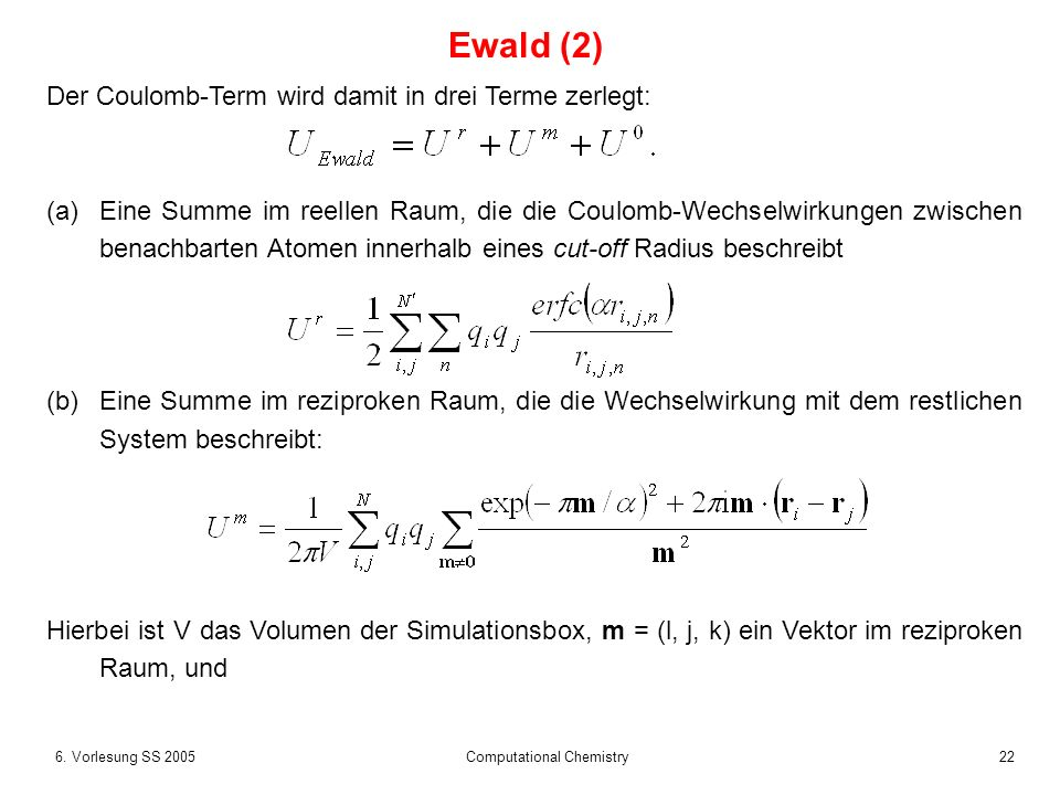 226. Vorlesung SS 2005 Computational Chemistry Der Coulomb-Term wird damit in drei Terme zerlegt: (a)Eine Summe im reellen Raum, die die Coulomb-Wechs