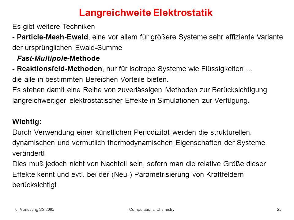 256. Vorlesung SS 2005 Computational Chemistry Es gibt weitere Techniken - Particle-Mesh-Ewald, eine vor allem für größere Systeme sehr effiziente Var