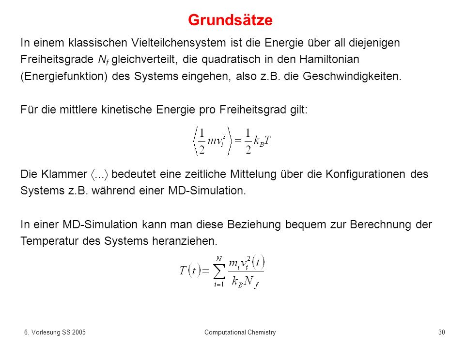 306. Vorlesung SS 2005 Computational Chemistry Grundsätze In einem klassischen Vielteilchensystem ist die Energie über all diejenigen Freiheitsgrade N