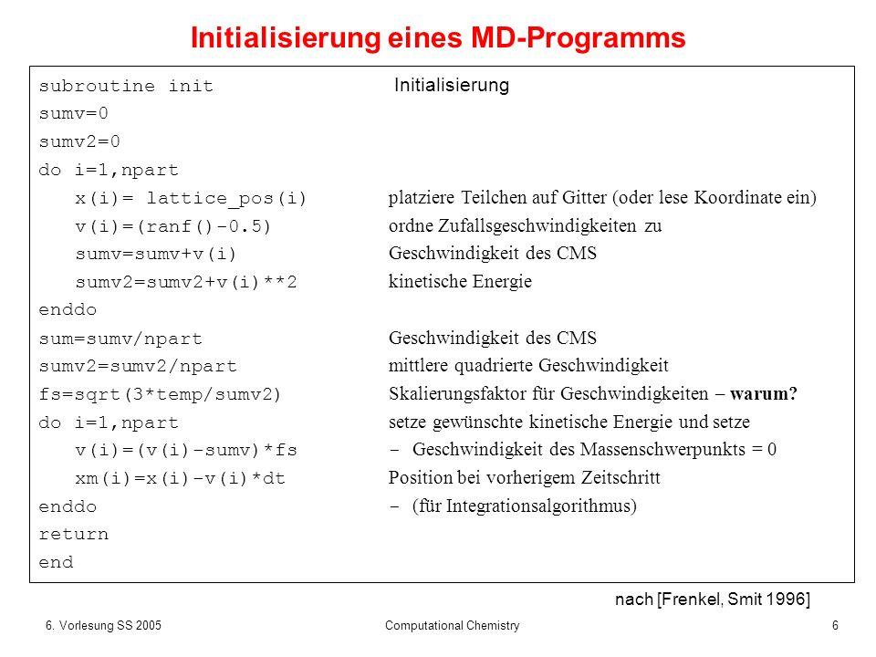 66. Vorlesung SS 2005 Computational Chemistry subroutine init Initialisierung sumv=0 sumv2=0 do i=1,npart x(i)= lattice_pos(i) platziere Teilchen auf