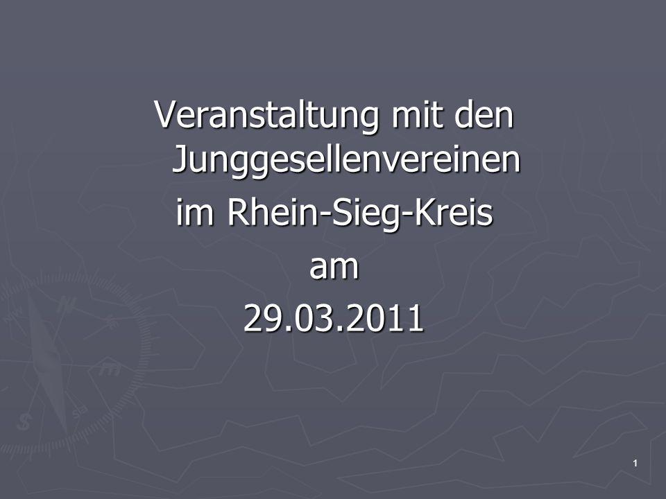 1 Veranstaltung mit den Junggesellenvereinen im Rhein-Sieg-Kreis am29.03.2011
