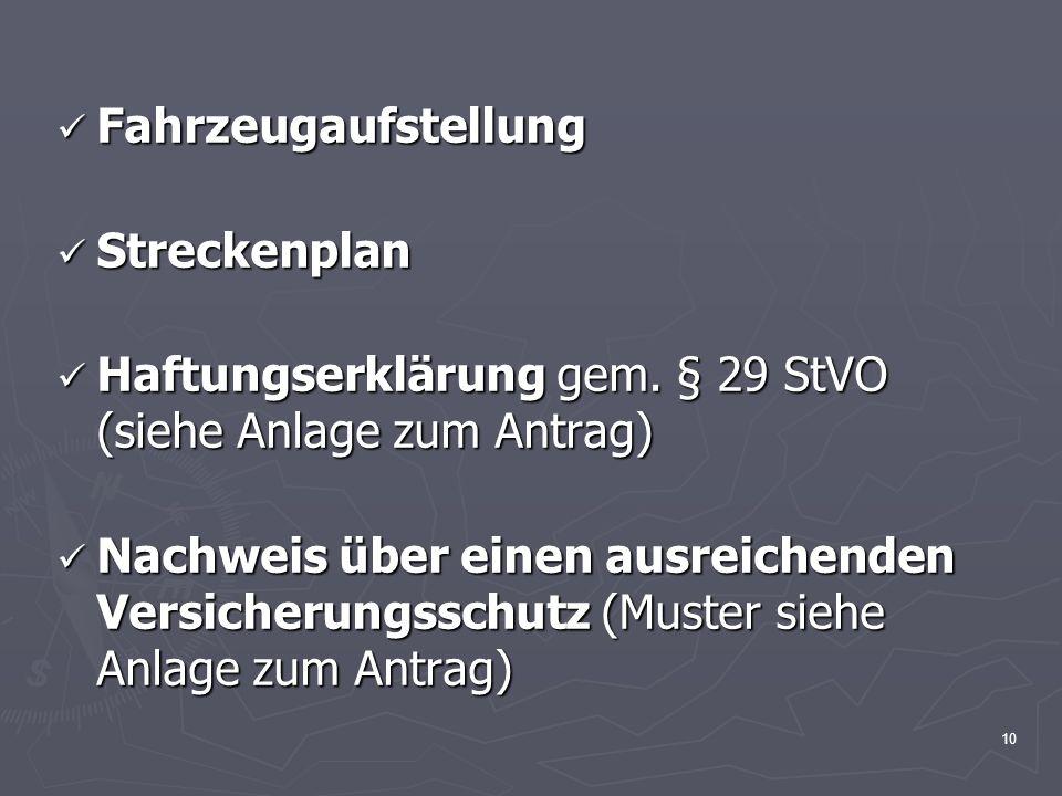 10 Fahrzeugaufstellung Fahrzeugaufstellung Streckenplan Streckenplan Haftungserklärung gem. § 29 StVO (siehe Anlage zum Antrag) Haftungserklärung gem.