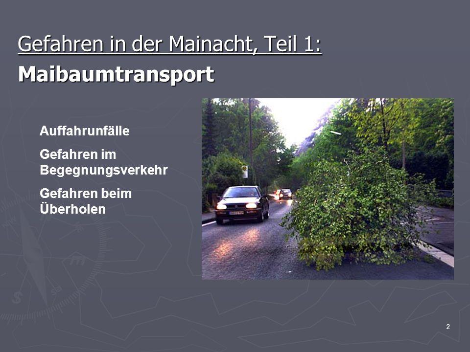 2 Gefahren in der Mainacht, Teil 1: Maibaumtransport Auffahrunfälle Gefahren im Begegnungsverkehr Gefahren beim Überholen