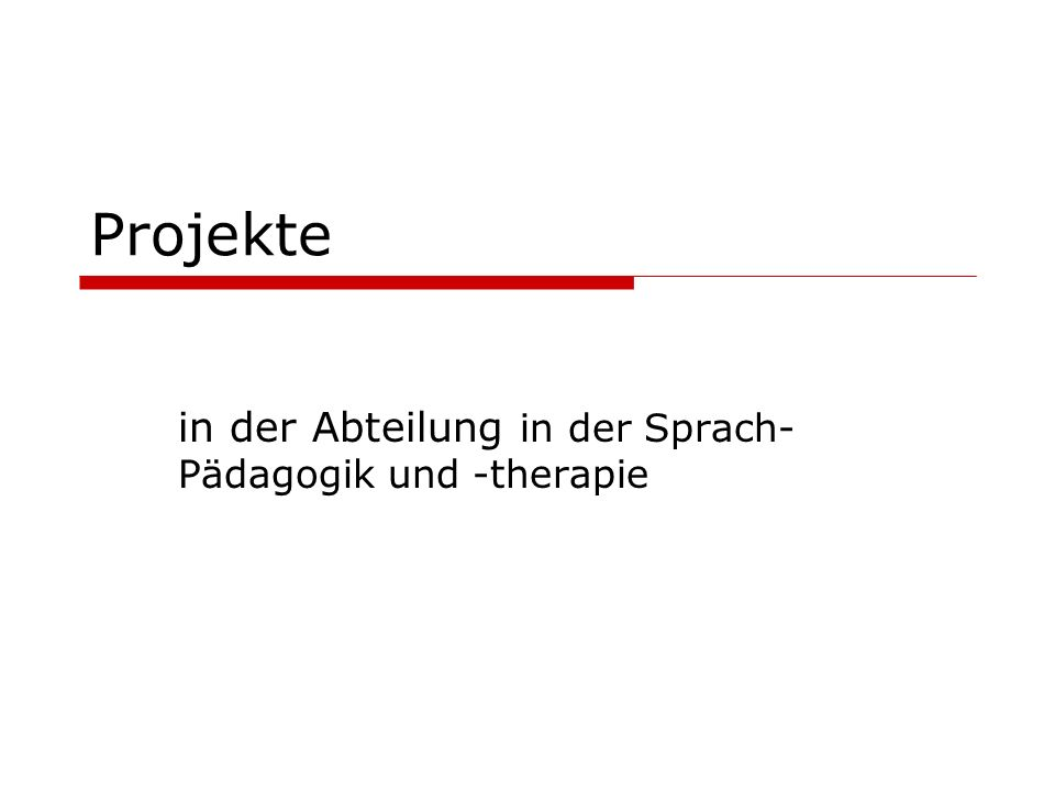 Projekte in der Abteilung in der Sprach- Pädagogik und -therapie