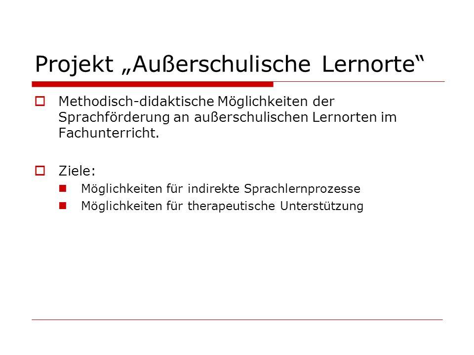 Projekt Außerschulische Lernorte Methodisch-didaktische Möglichkeiten der Sprachförderung an außerschulischen Lernorten im Fachunterricht. Ziele: Mögl