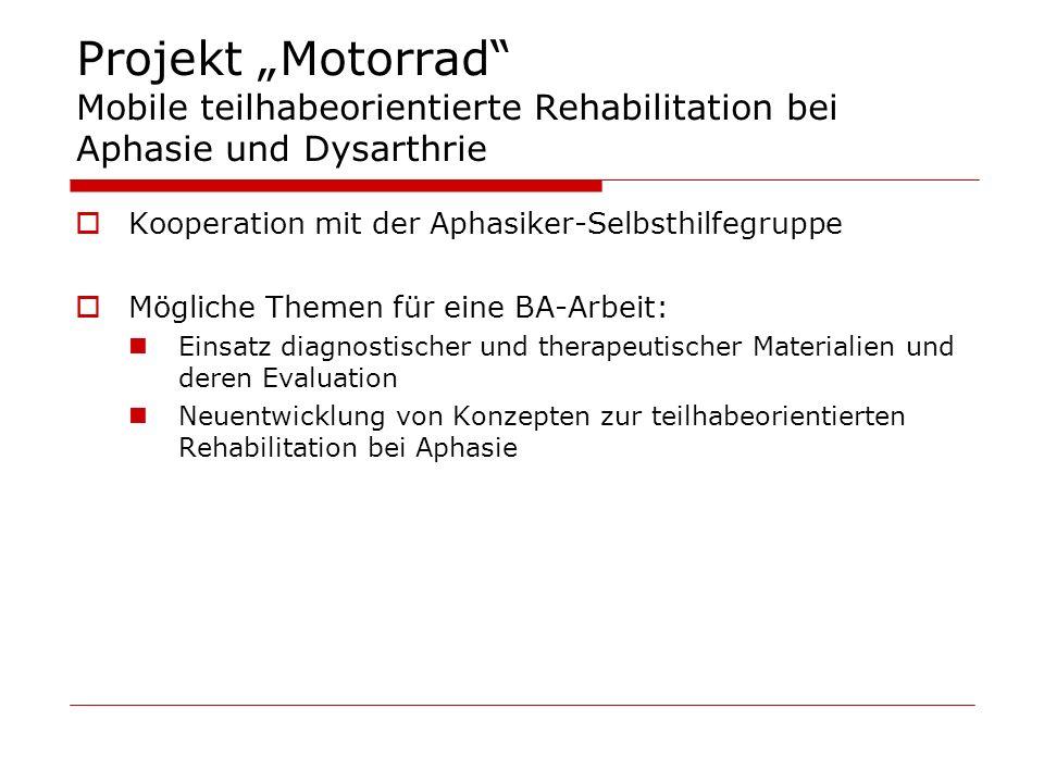 Projekt Motorrad Mobile teilhabeorientierte Rehabilitation bei Aphasie und Dysarthrie Kooperation mit der Aphasiker-Selbsthilfegruppe Mögliche Themen