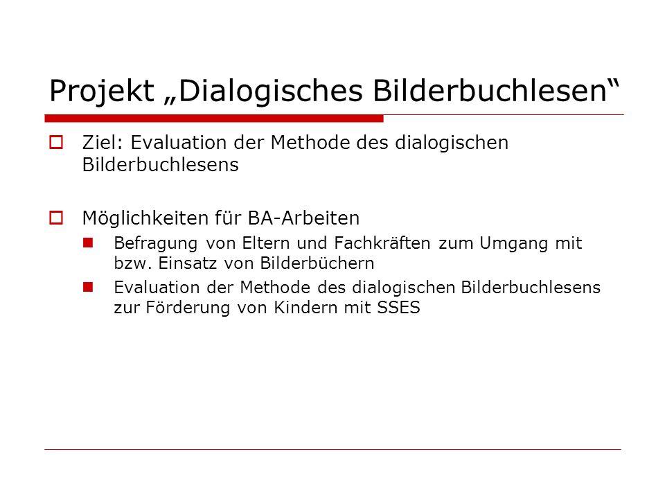 Projekt Dialogisches Bilderbuchlesen Ziel: Evaluation der Methode des dialogischen Bilderbuchlesens Möglichkeiten für BA-Arbeiten Befragung von Eltern
