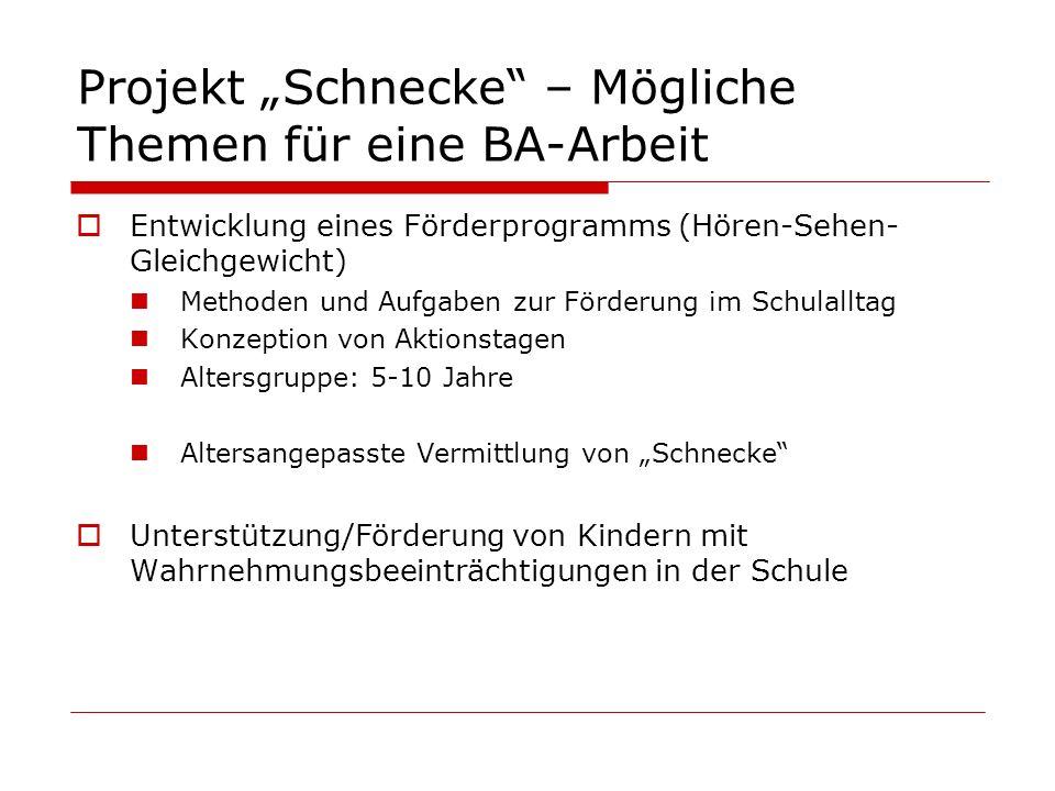 Projekt Schnecke – Mögliche Themen für eine BA-Arbeit Entwicklung eines Förderprogramms (Hören-Sehen- Gleichgewicht) Methoden und Aufgaben zur Förderu