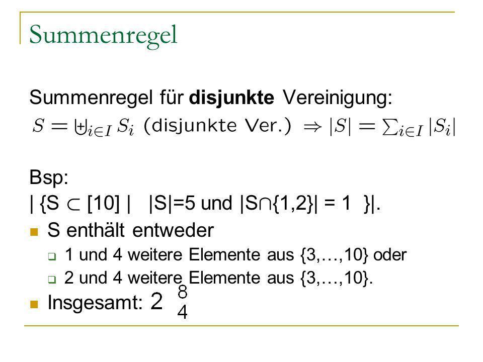 Summenregel Summenregel für disjunkte Vereinigung: Bsp: | {S ½ [10] | |S|=5 und |S Å {1,2}| = 1 }|. S enthält entweder 1 und 4 weitere Elemente aus {3