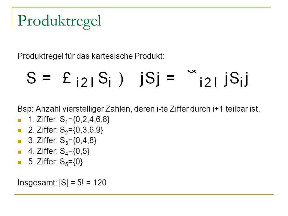 Produktregel Produktregel für das kartesische Produkt: Bsp: Anzahl vierstelliger Zahlen, deren i-te Ziffer durch i+1 teilbar ist. 1. Ziffer: S 1 ={0,2