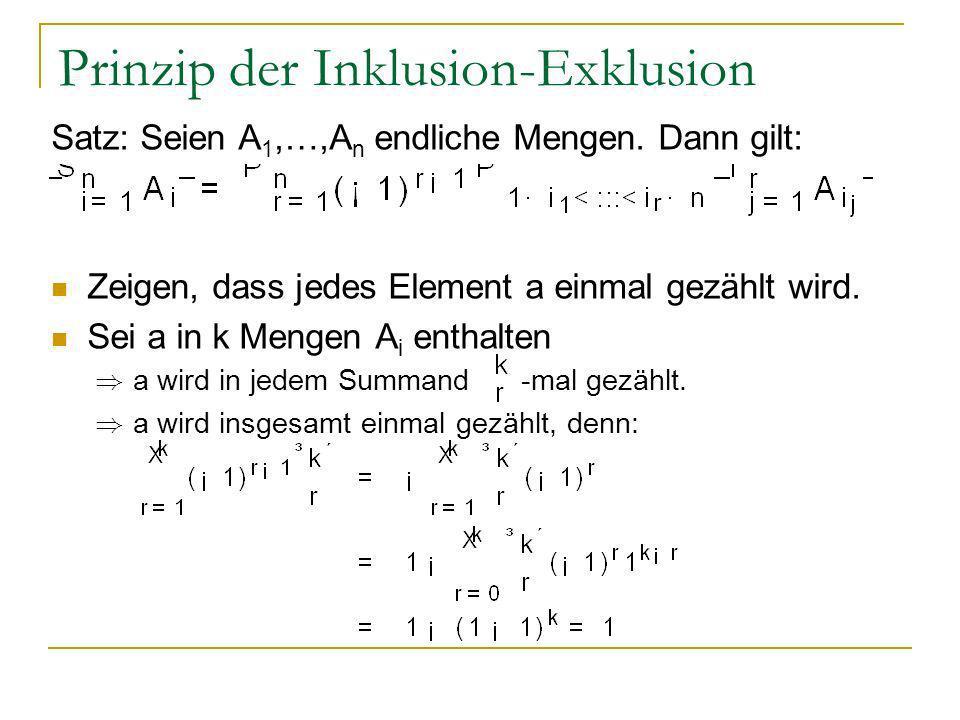 Prinzip der Inklusion-Exklusion Satz: Seien A 1,…,A n endliche Mengen. Dann gilt: Zeigen, dass jedes Element a einmal gezählt wird. Sei a in k Mengen