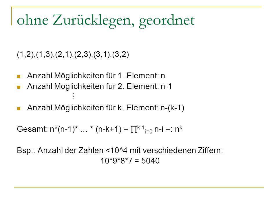 ohne Zurücklegen, geordnet (1,2),(1,3),(2,1),(2,3),(3,1),(3,2) Anzahl Möglichkeiten für 1. Element: n Anzahl Möglichkeiten für 2. Element: n-1 Anzahl