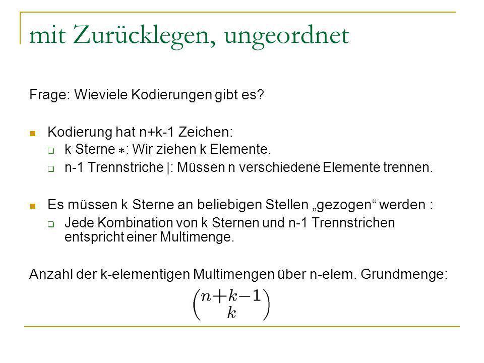 mit Zurücklegen, ungeordnet Frage: Wieviele Kodierungen gibt es? Kodierung hat n+k-1 Zeichen: k Sterne ¤ : Wir ziehen k Elemente. n-1 Trennstriche |: