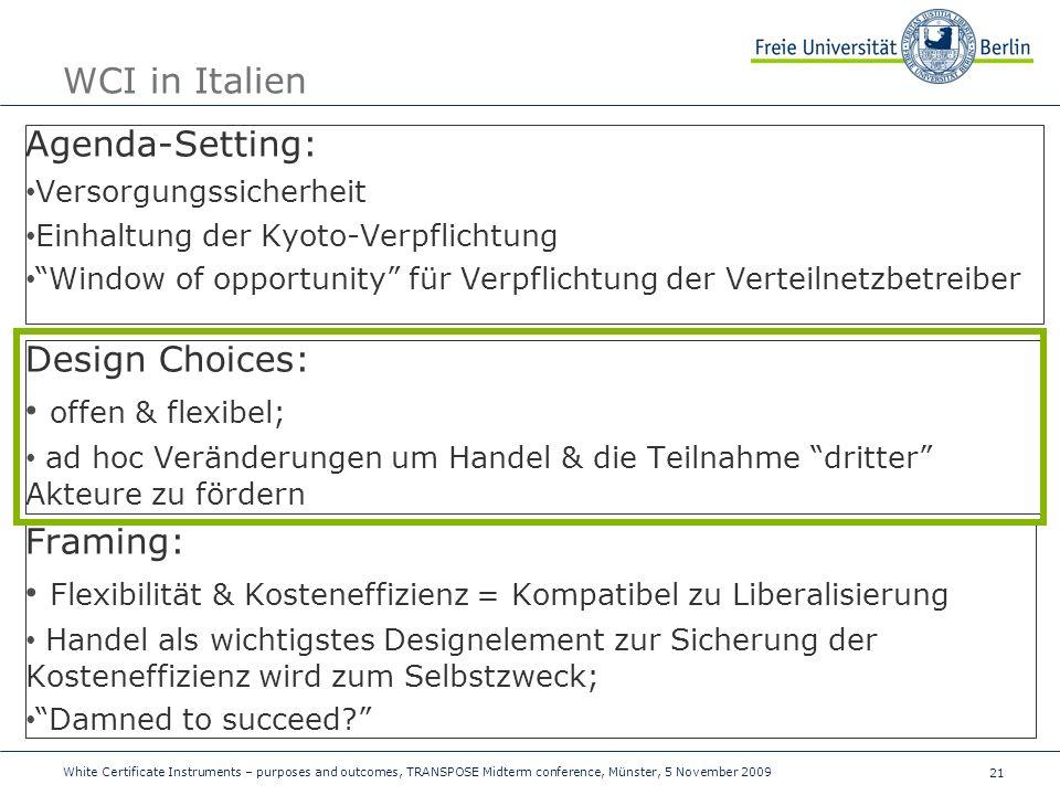 21 WCI in Italien Agenda-Setting: Versorgungssicherheit Einhaltung der Kyoto-Verpflichtung Window of opportunity für Verpflichtung der Verteilnetzbetreiber Design Choices: offen & flexibel; ad hoc Veränderungen um Handel & die Teilnahme dritter Akteure zu fördern Framing: Flexibilität & Kosteneffizienz = Kompatibel zu Liberalisierung Handel als wichtigstes Designelement zur Sicherung der Kosteneffizienz wird zum Selbstzweck; Damned to succeed.