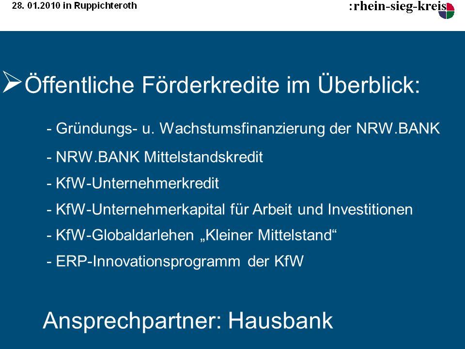 Öffentliche Förderkredite im Überblick: - Gründungs- u. Wachstumsfinanzierung der NRW.BANK - NRW.BANK Mittelstandskredit - KfW-Unternehmerkredit - KfW