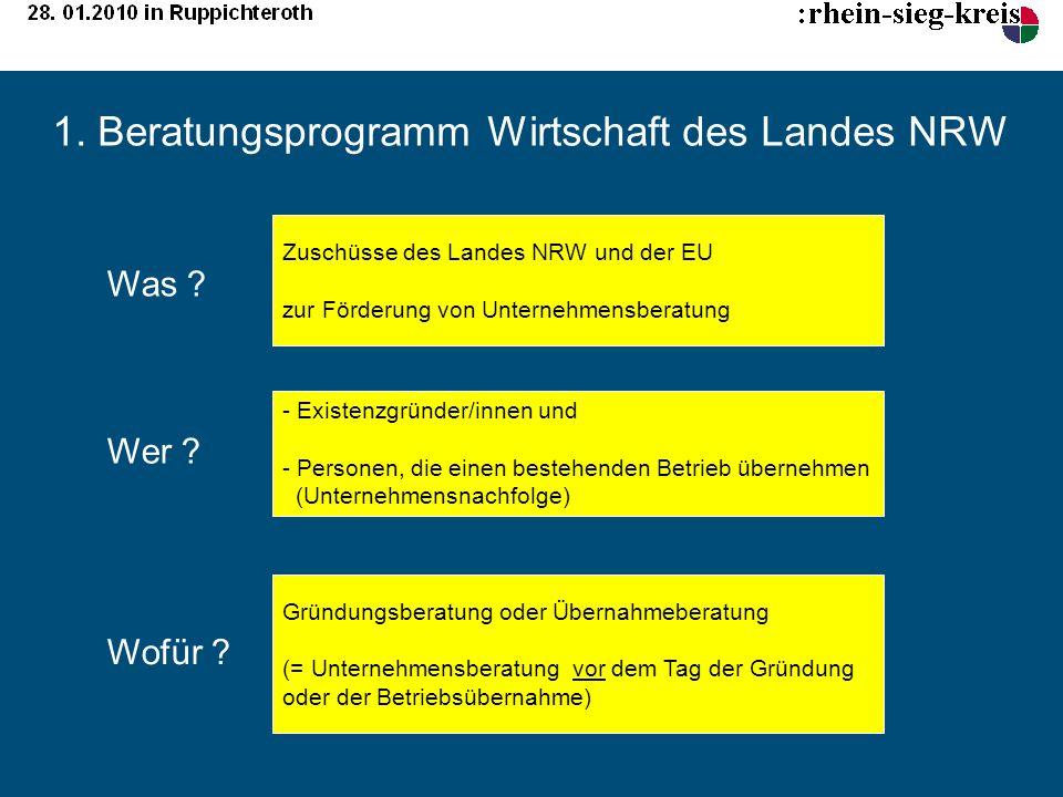 1. Beratungsprogramm Wirtschaft des Landes NRW Zuschüsse des Landes NRW und der EU zur Förderung von Unternehmensberatung - Existenzgründer/innen und